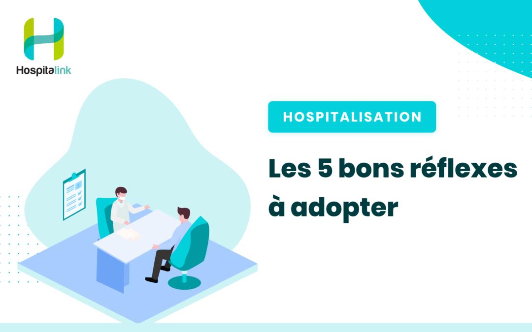 Hospitalisation : Les 5 bons réflexes à adopter